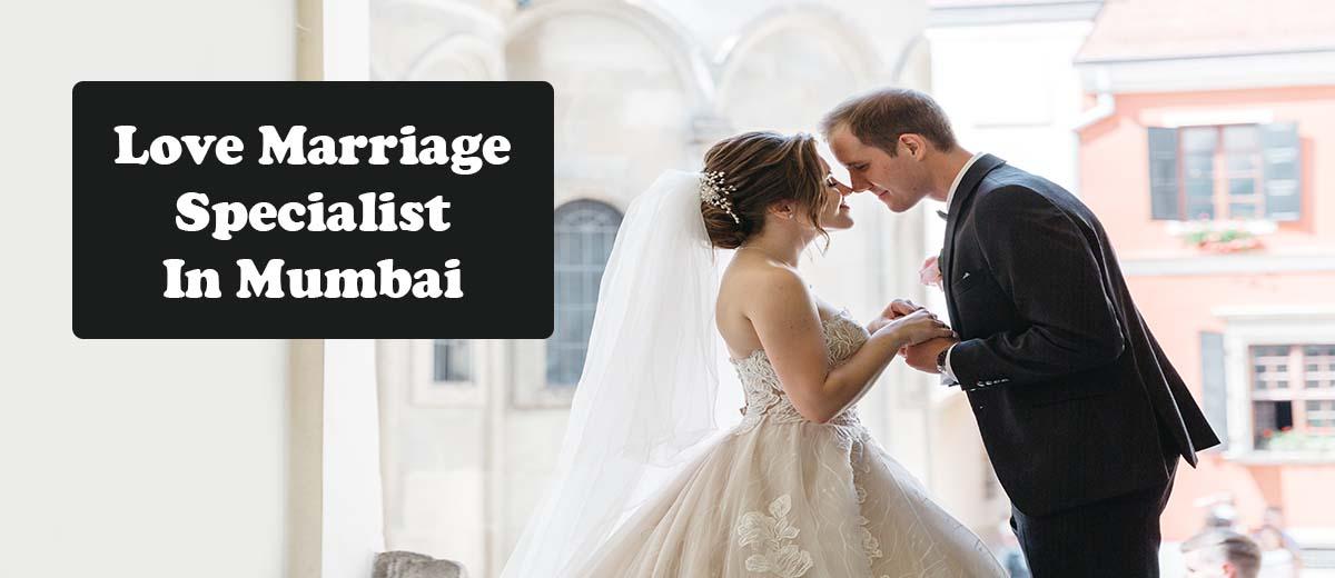 love marriage specialist in Mumbai & Love marriage specialist astrologer in Mumbai