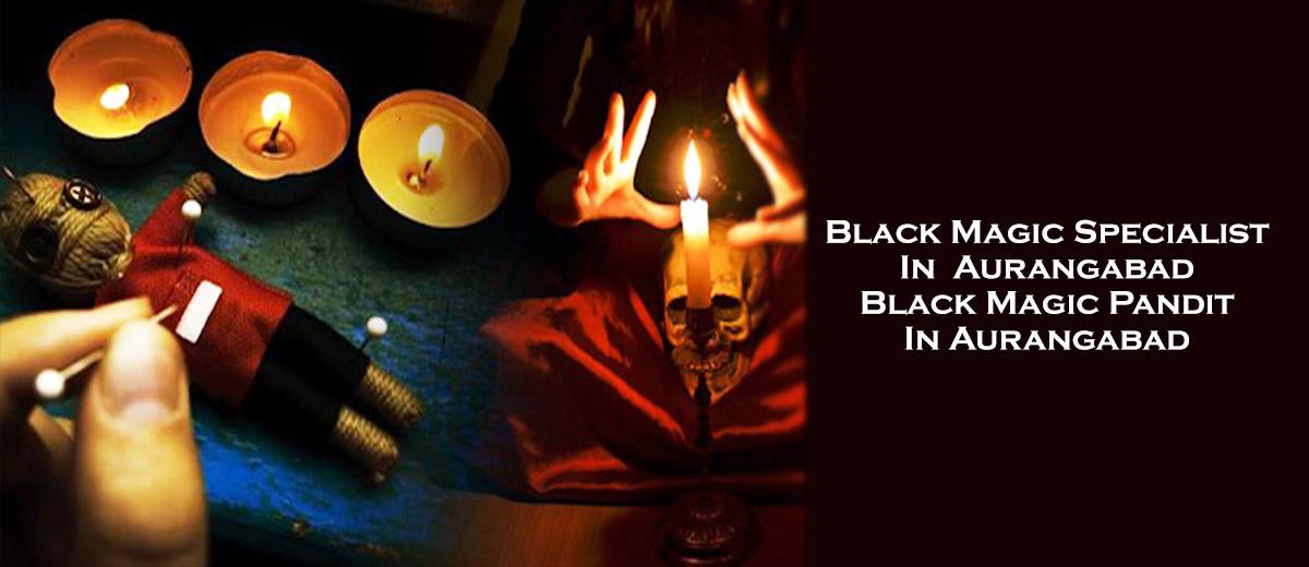 Black Magic Specialist in Aurangabad | Black Magic Pandit in Aurangabad