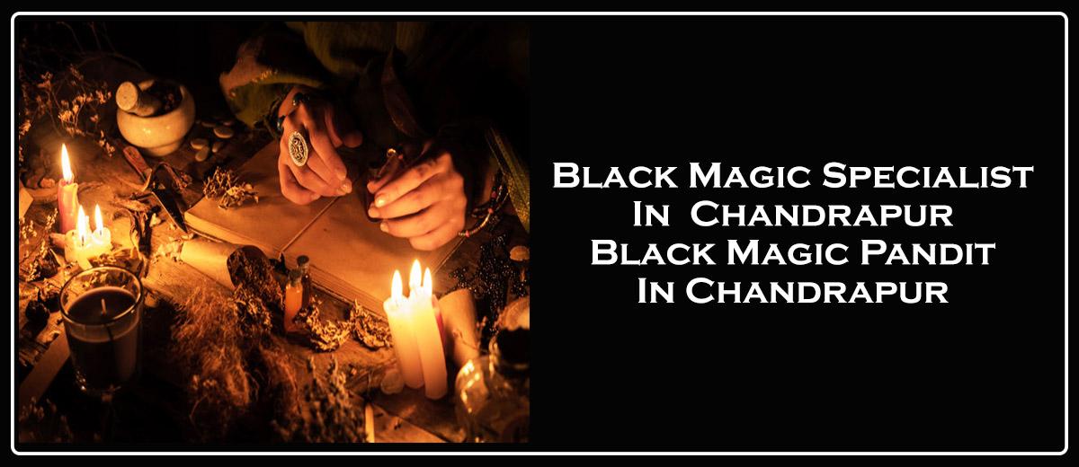 Black Magic Specialist in Chandrapur | Black Magic Pandit in Chandrapur