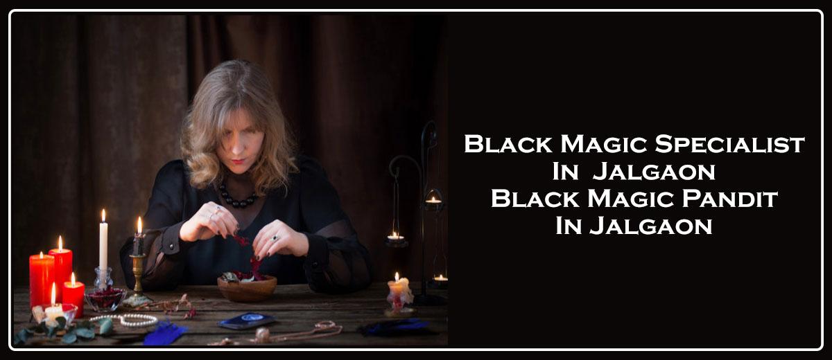 Black Magic Specialist in Jalgaon | Black Magic Pandit in Jalgaon