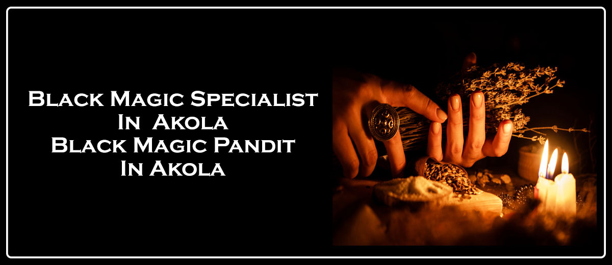 Black Magic Specialist in Akola | Black Magic Pandit in Akola