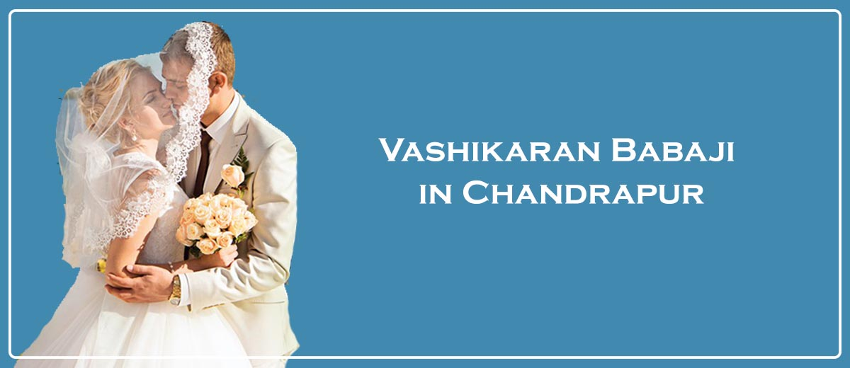 Vashikaran Babaji in Chandrapur