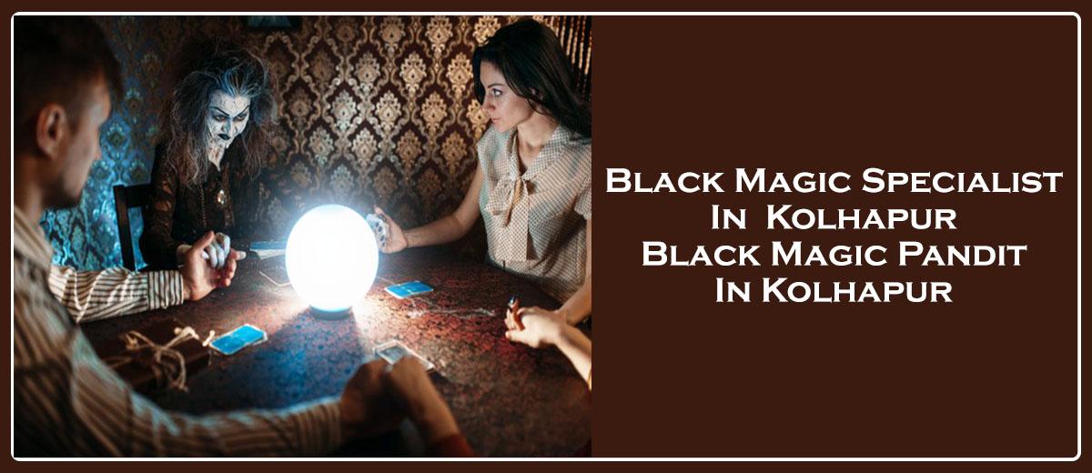 Black Magic Specialist in Kolhapur   Black Magic Pandit in Kolhapur