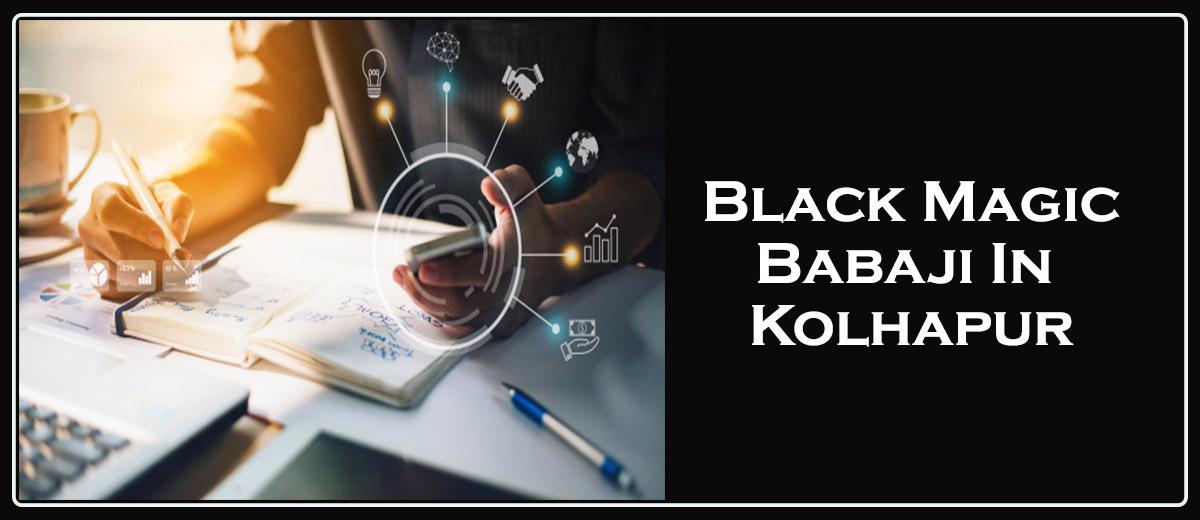 Black Magic Babaji in Kolhapur