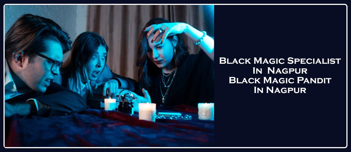 Black Magic Specialist in Nagpur | Black Magic Pandit in Nagpur