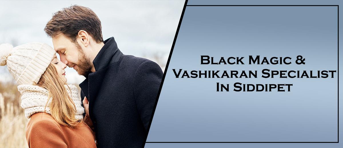 Black Magic & Vashikaran Specialist in Siddipet   Black Magic & Vashikaran Pandit in Siddipet