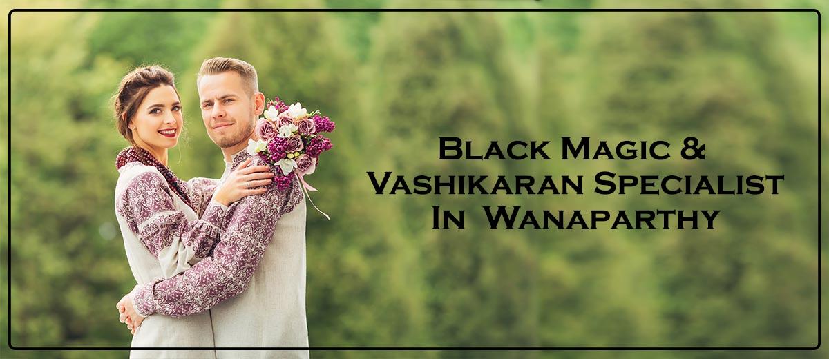 Black Magic & Vashikaran Specialist in Wanaparthy | Black Magic & Vashikaran Pandit in Wanaparthy