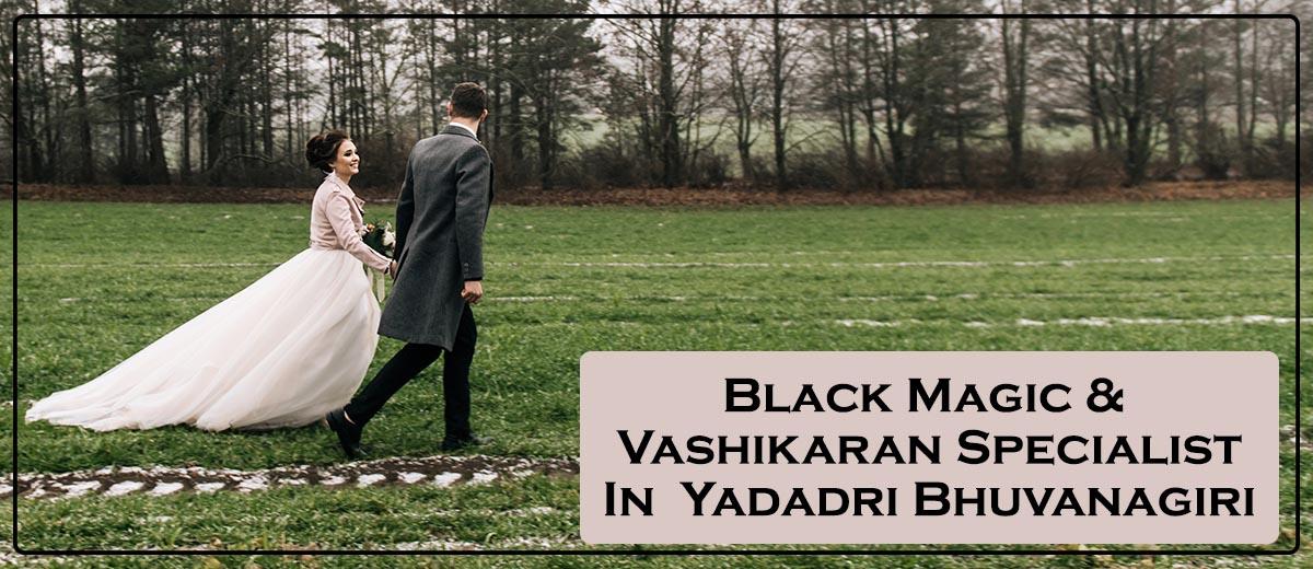 Black Magic & Vashikaran Specialist in Yadadri Bhuvanagiri | Black Magic & Vashikaran Pandit in Yadadri Bhuvanagiri