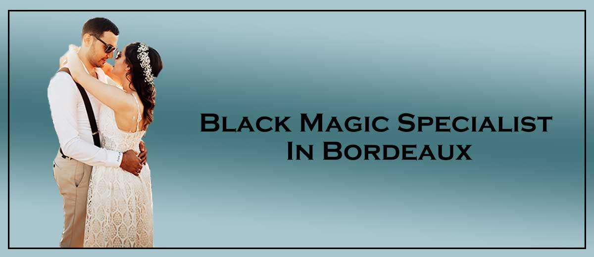 Black Magic Specialist In Bordeaux