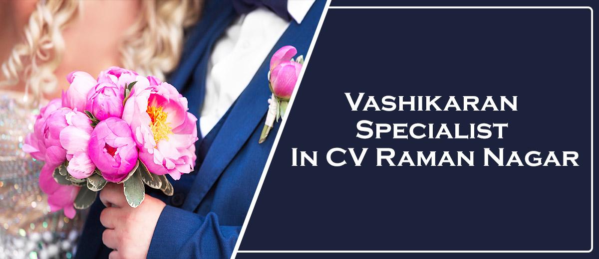 Vashikaran Specialist In CV Raman Nagar
