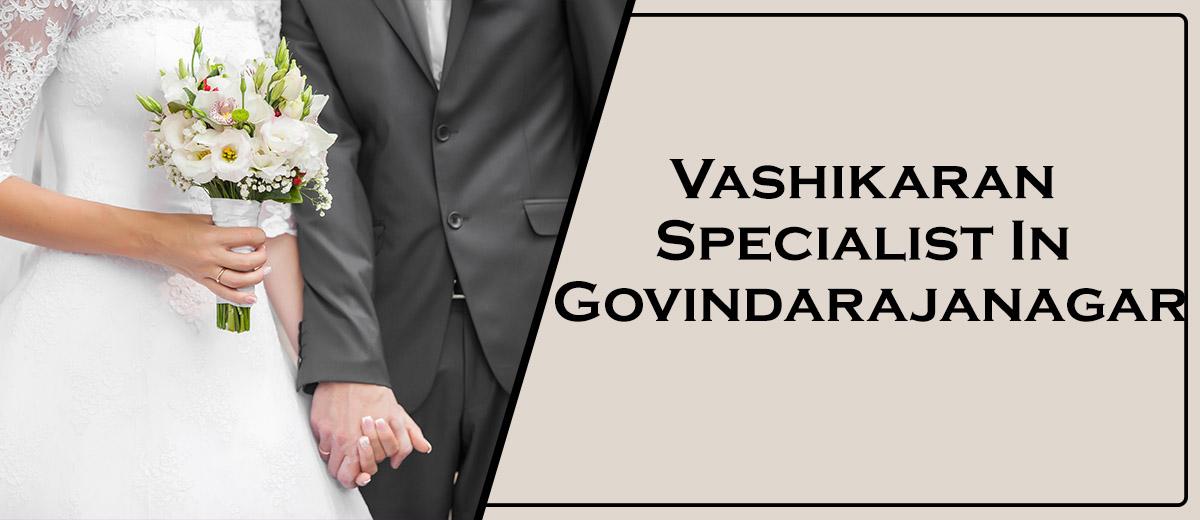 Vashikaran Specialist In Govindarajanagar