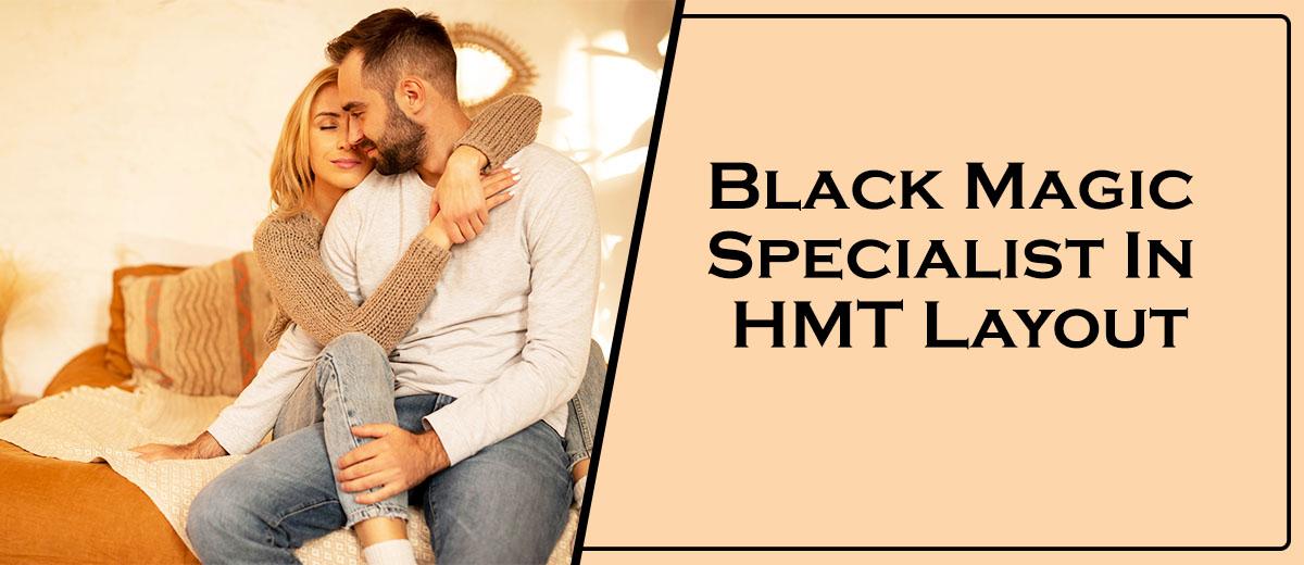 Black Magic Specialist In HMT Layout