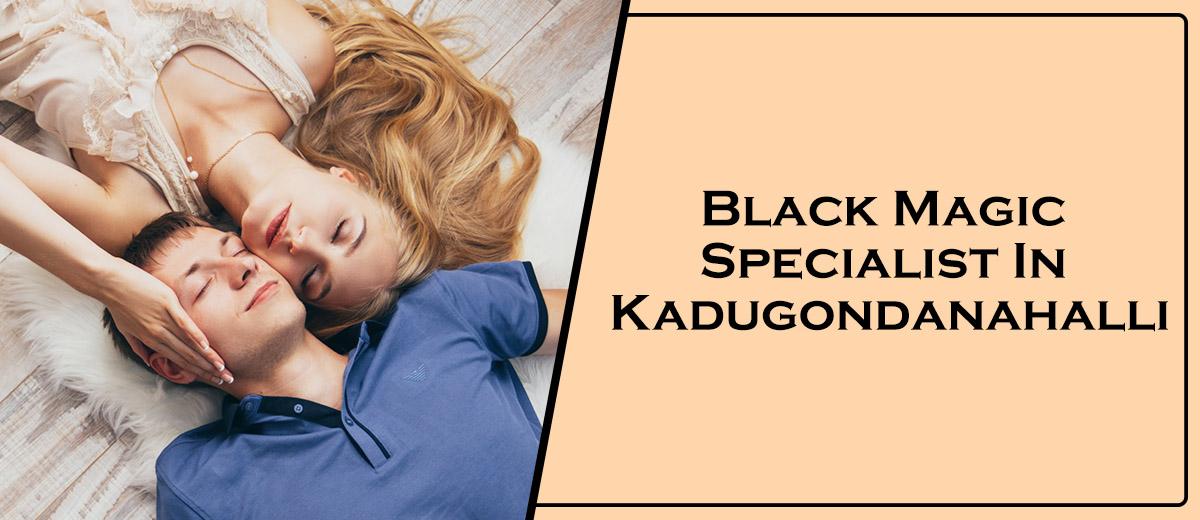 Black Magic Specialist In Kadugondanahalli