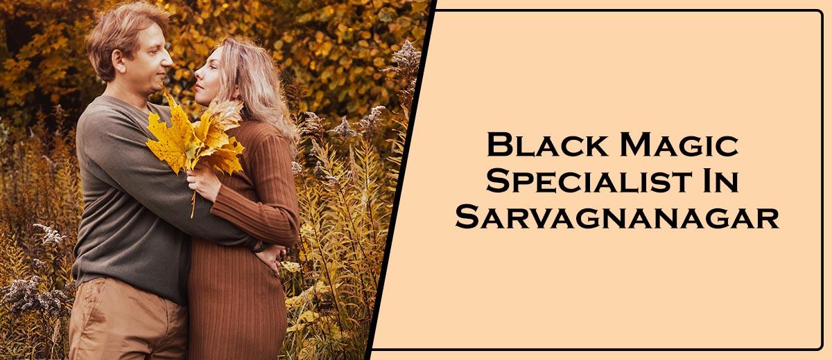 Black Magic Specialist In Sarvagnanagar
