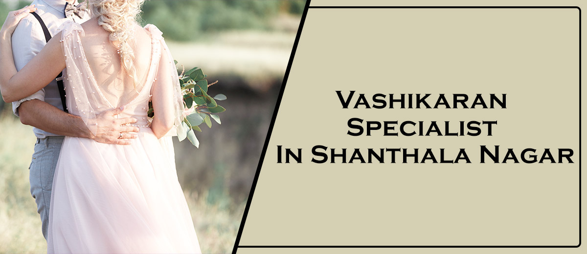 Vashikaran Specialist In Shanthala Nagar