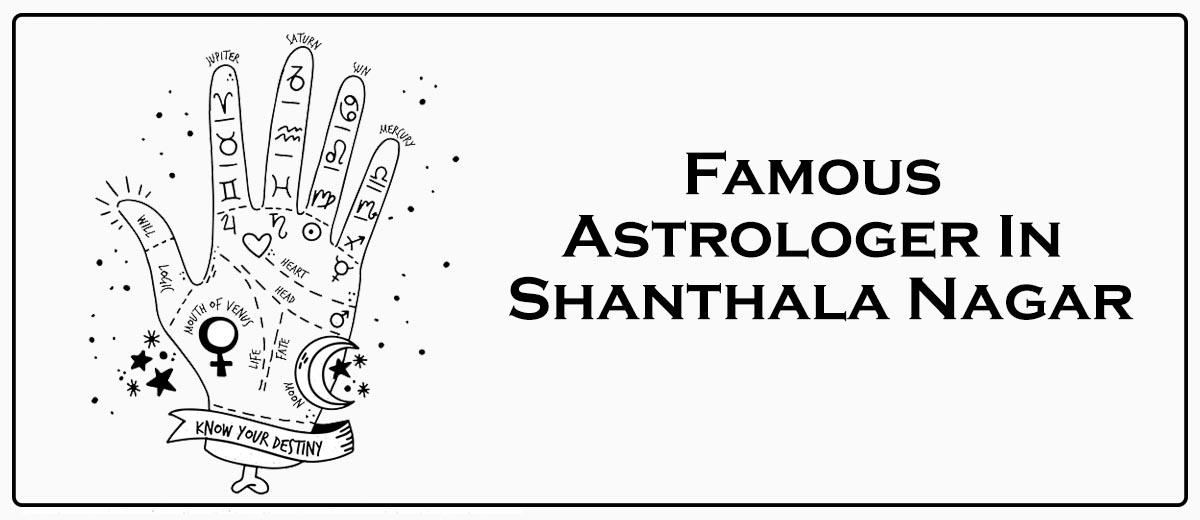 Famous Astrologer In Shanthala Nagar