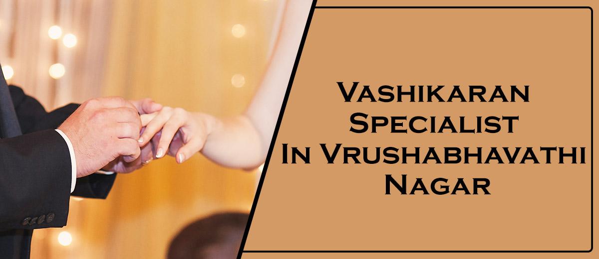 Vashikaran Specialist In Vrushabhavathi Nagar