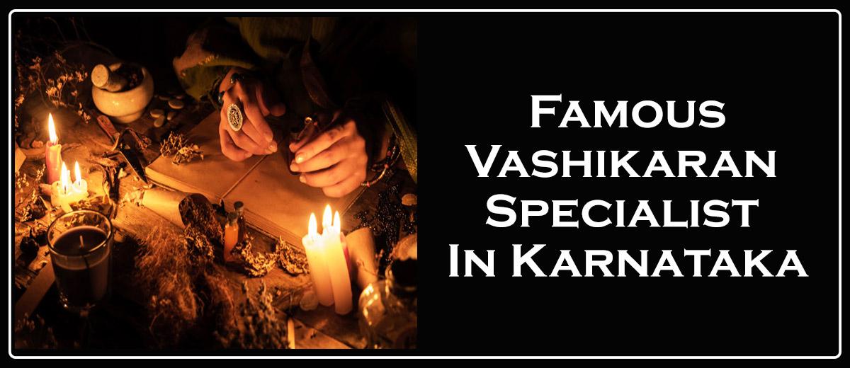 Famous Vashikaran Specialist In Karnataka