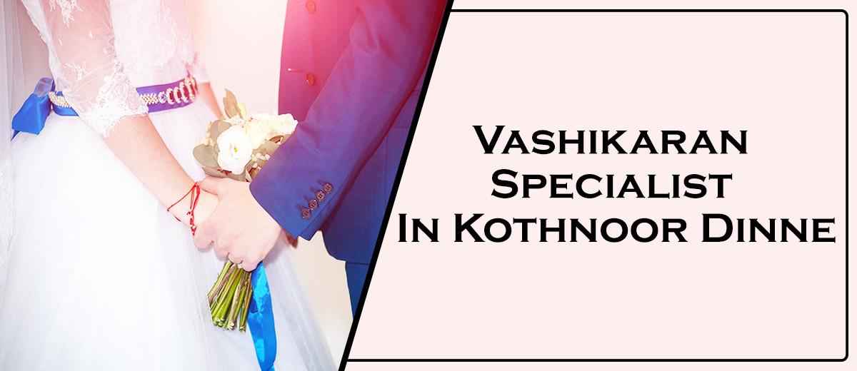 Vashikaran Specialist In Kothnoor Dinne
