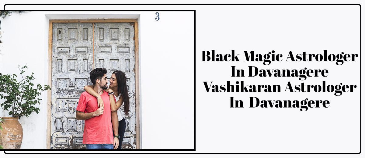 Black Magic & Vashikaran Astrologer in Davanagere