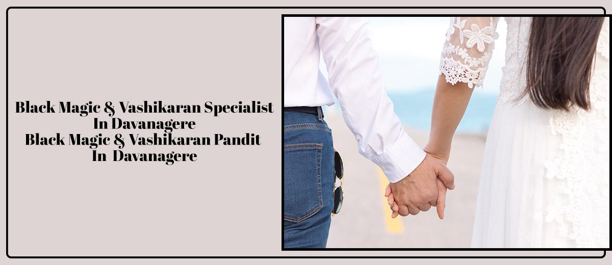 Black Magic & Vashikaran Specialist in Davanagere