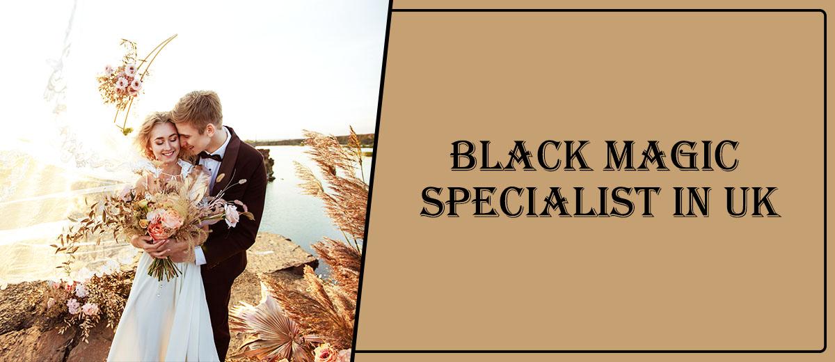 Black Magic Specialist in UK