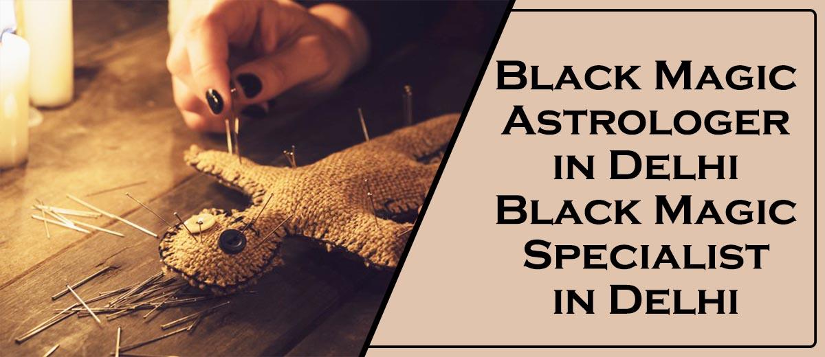 Black Magic Astrologer in Delhi