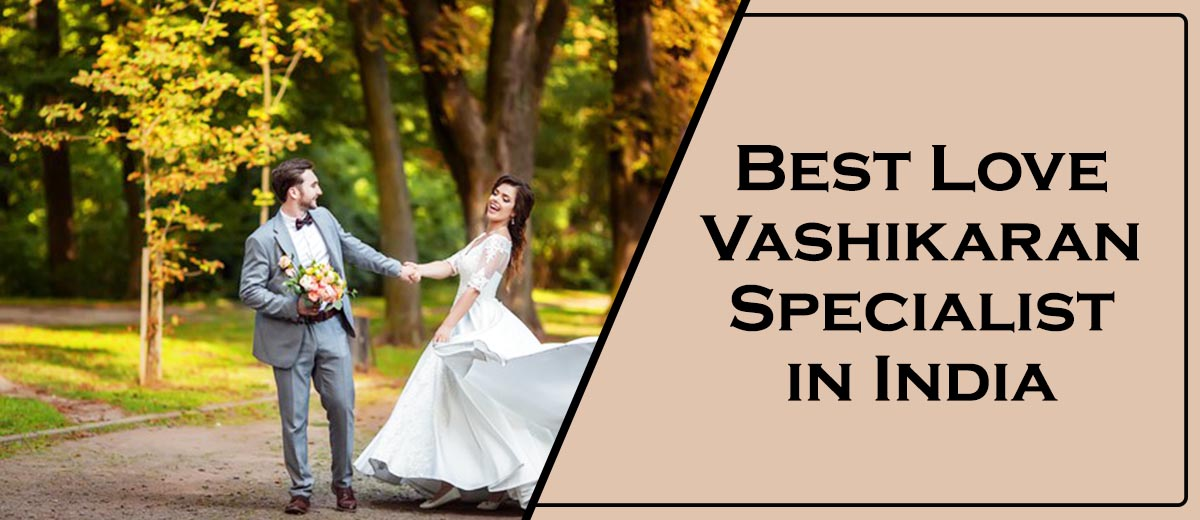 Best Love Vashikaran Specialist in India
