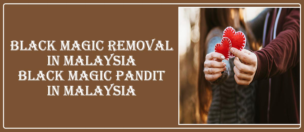 Black Magic Removal in Malaysia