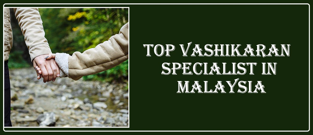 Top Vashikaran Specialist in Malaysia
