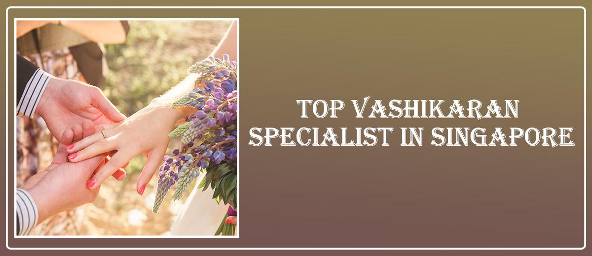 Top Vashikaran Specialist in Singapore