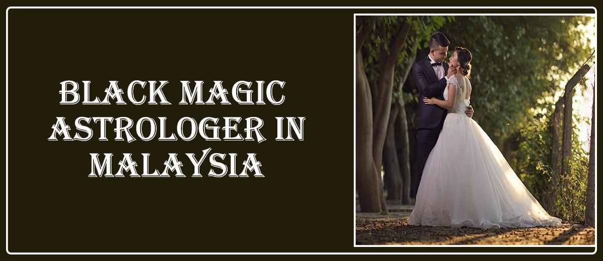 Black Magic Astrologer in Malaysia