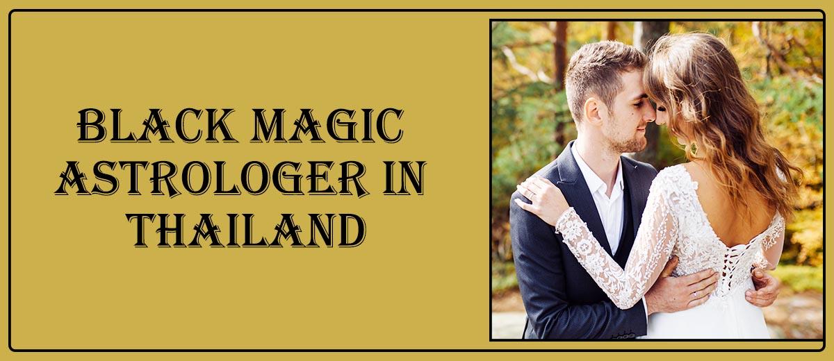 Black Magic Astrologer in Thailand