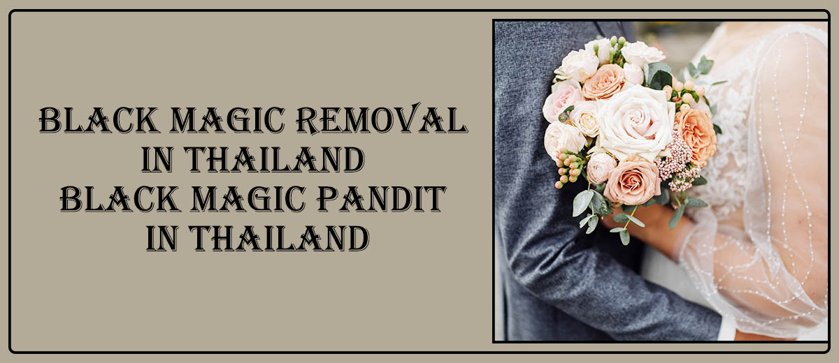 Black Magic Removal in Thailand