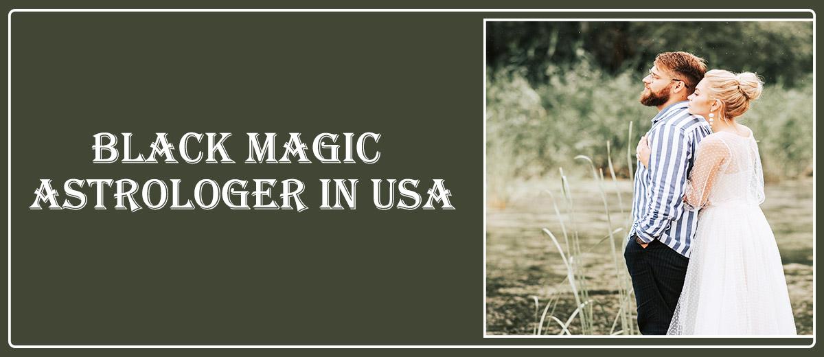Black Magic Astrologer in USA