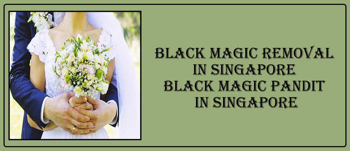 Black Magic Removal in Singapore