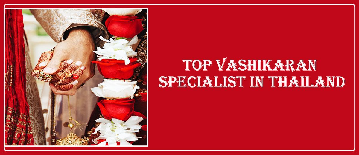 Top Vashikaran Specialist in Thailand