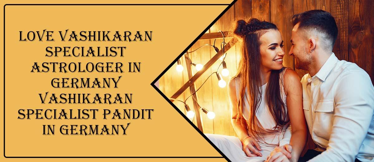 Love Vashikaran Specialist Astrologer in Germany
