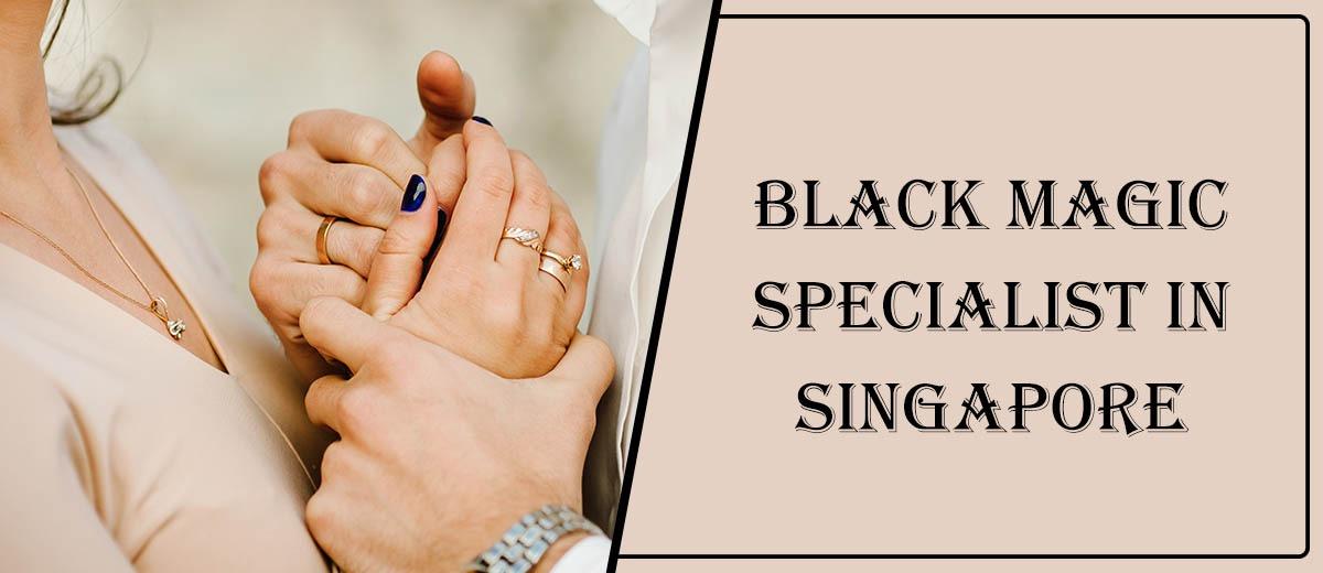 Black Magic Specialist in Singapore
