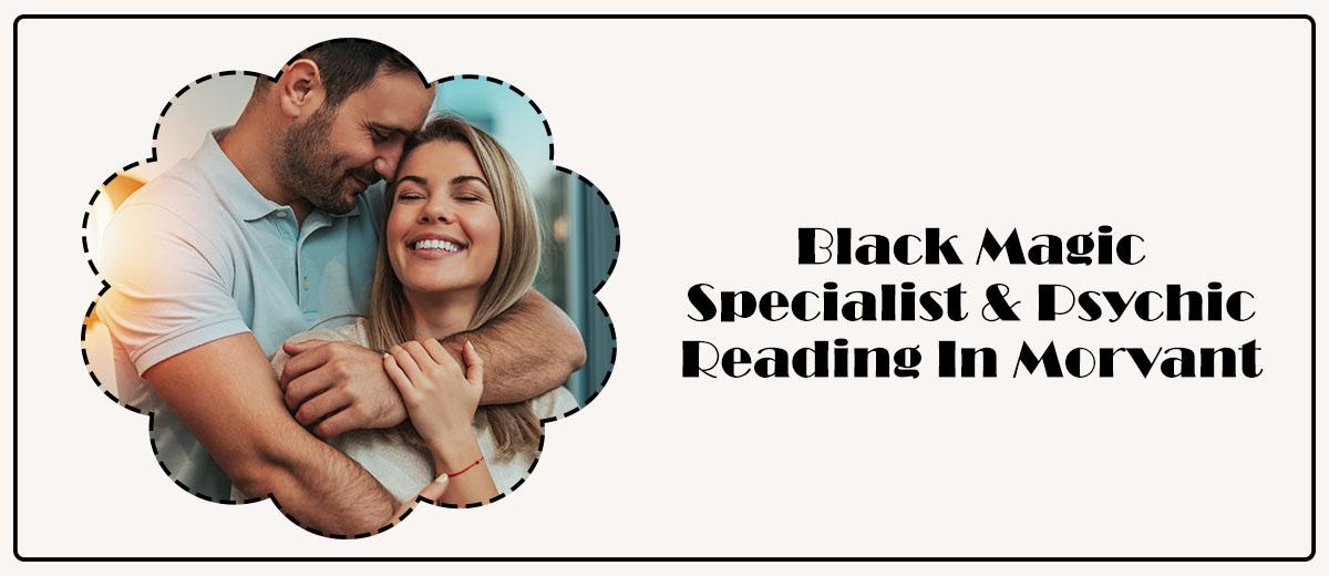 Black Magic Specialist & Psychic Reading in Morvant