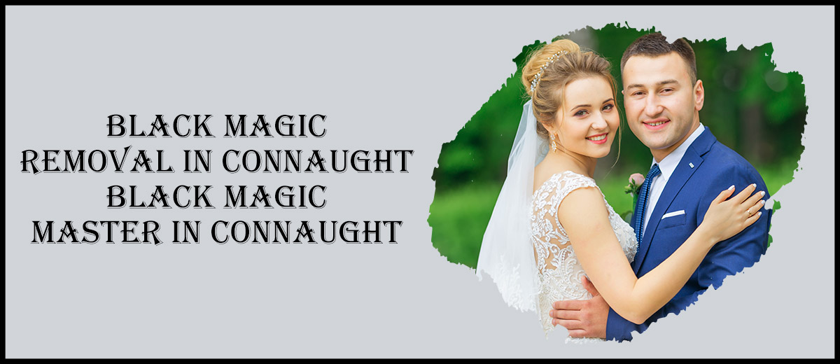 Black Magic Removal in Connaught   Black Magic Master in Connaught