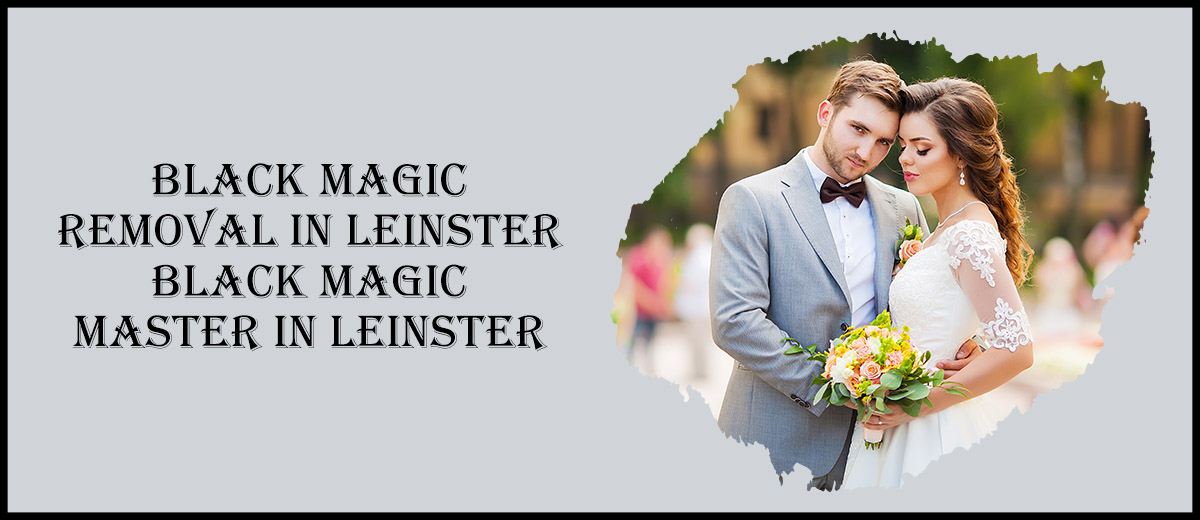 Black Magic Removal in Leinster   Black Magic Master in Leinster