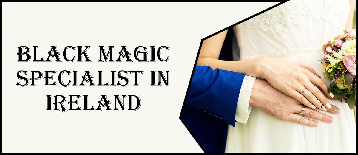 Black Magic Specialist in Ireland