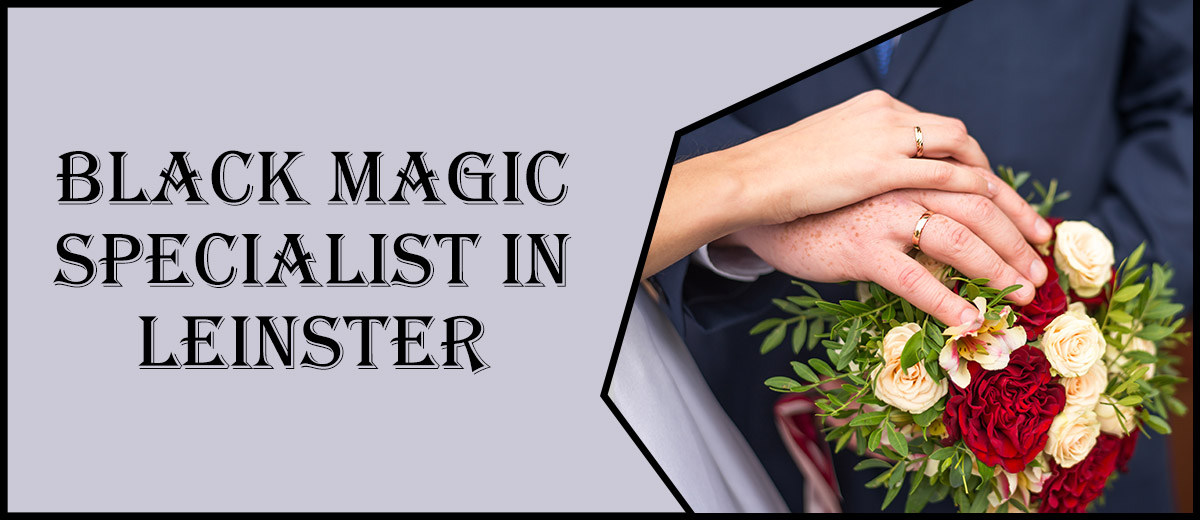 Black Magic Specialist in Leinster