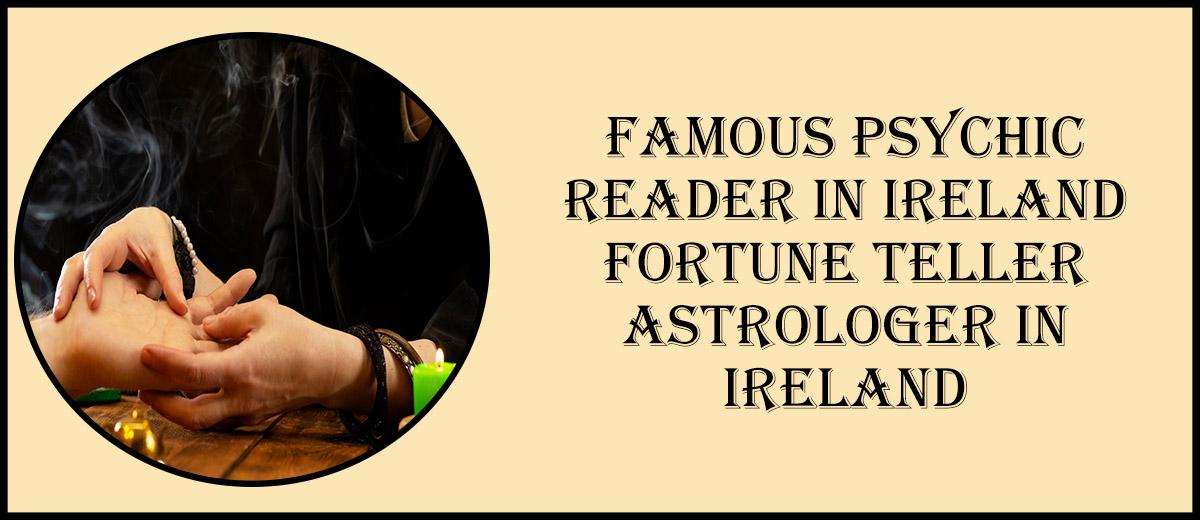 Famous Psychic Reader in Ireland | Fortune Teller Astrologer in Ireland