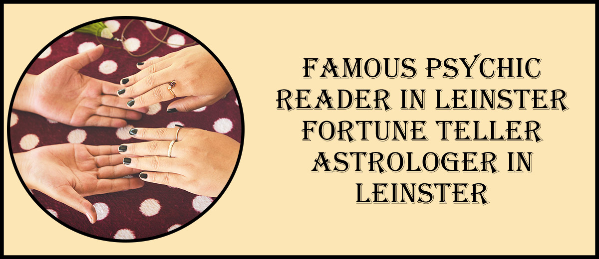 Famous Psychic Reader in Leinster | Fortune Teller Astrologer in Leinster