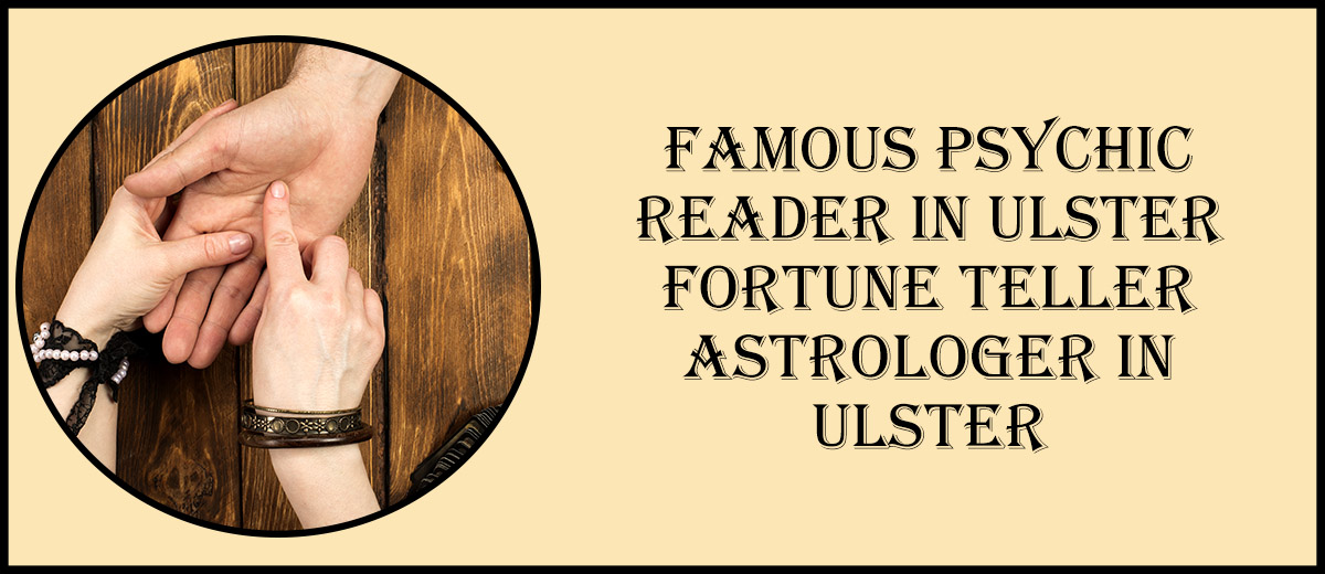Famous Psychic Reader in Ulster | Fortune Teller Astrologer in Ulster