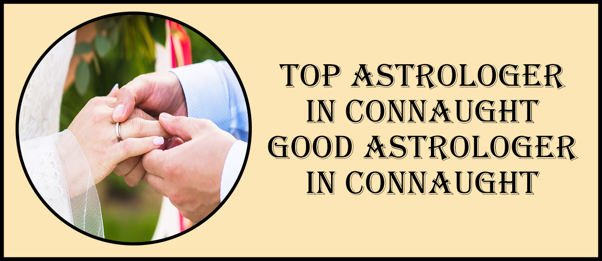 Top Astrologer in Connaught | Good Astrologer in Connaught