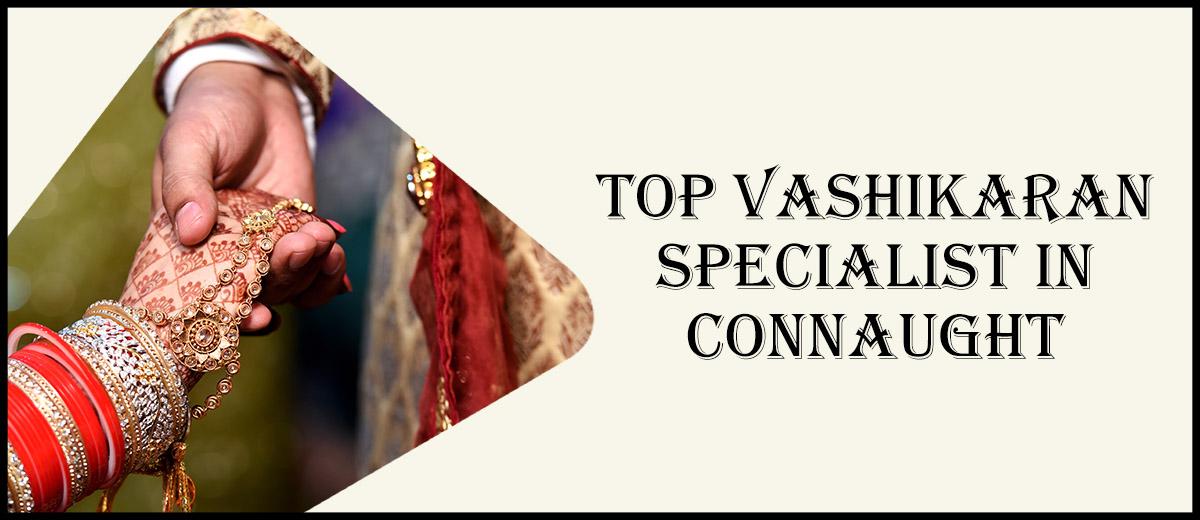 Top Vashikaran Specialist in Connaught