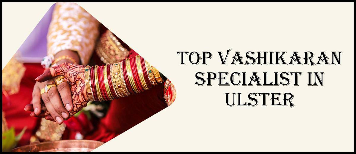 Top Vashikaran Specialist in Ulster